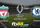 Nhận Định Liverpool Vs Chelsea 02h00 Ngày 15/08/2019 Siêu Cúp Châu Âu