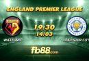 Nhận Định Soi Kèo Watford Vs Leicester City Lúc 19h30 Ngày 14/03/2020