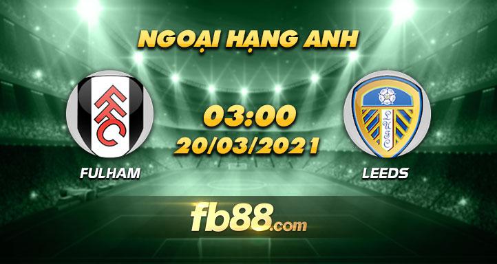 soi keo nha cai Fullham vs Leeds 20-03-2021