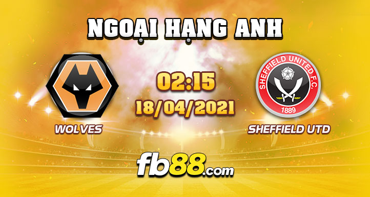 soi keo nha cai Wolves vs Sheffield United 18-04-2021
