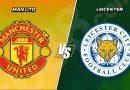soi keo nha cai Man Utd vs Leicester 12-05-2021
